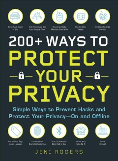 200+ ways to protect your privacy : simple ways to prevent hacks and protect your privacy--on and offline / Jeni Rogers. - Jeni Rogers.