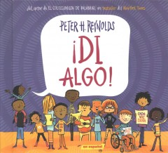 Di algo! /  Peter Hamilton Reynolds ; translated by Juan Pablo Lombana. - Peter Hamilton Reynolds ; translated by Juan Pablo Lombana.