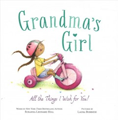 Grandma's girl : all the things I wish for you! / words by Susanna Leonard Hill ; pictures by Laura Bobbiesi. - words by Susanna Leonard Hill ; pictures by Laura Bobbiesi.