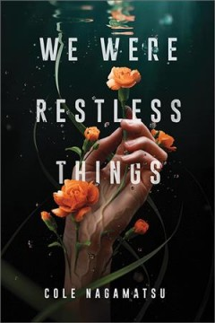 We were restless things /  Cole Nagamatsu. - Cole Nagamatsu.