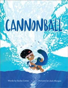 Cannonball /  by Sacha Cotter ; illustrated by Josh Morgan. - by Sacha Cotter ; illustrated by Josh Morgan.