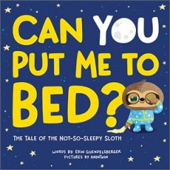 Can you put me to bed? : the tale of the not-so-sleepy sloth / words by Erin Guendelsberger ; pictures by AndoTwin. - words by Erin Guendelsberger ; pictures by AndoTwin.