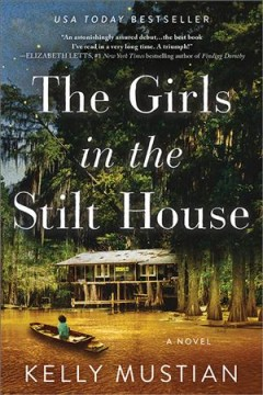 The girls in the stilt house : a novel / Kelly Mustian. - Kelly Mustian.