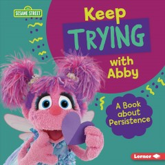 Keep trying with Abby : a book about persistence / Jill Colella. - Jill Colella.