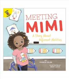 Meeting Mimi : a story about different abilities / by Francie Dolan ; illustrated by Wendy Leach. - by Francie Dolan ; illustrated by Wendy Leach.