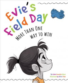 Evie's field day : more than one way to win / by Claire Annette Noland ; illustrated by Alicia Teba. - by Claire Annette Noland ; illustrated by Alicia Teba.