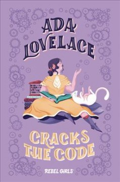 Ada Lovelace cracks the code /  text, Corinne Purtill ; cover and illustrations, Marina Muun. - text, Corinne Purtill ; cover and illustrations, Marina Muun.