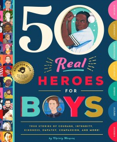 50 real heroes for boys : true stories of courage, integrity, compassion, leadership, and more! / by Christy Monson. - by Christy Monson.