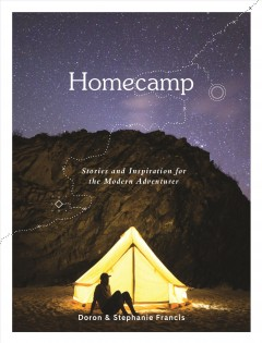 Homecamp : stories and inspiration for the modern adventurer / Doron & Stephanie Francis.