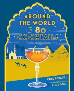 Around the world in 80 cocktails /  Chad Parkhill ; with illustrations by Alice Oehr. - Chad Parkhill ; with illustrations by Alice Oehr.