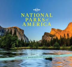 National parks of America : experience America's 59 national parks / written by : Amy Balfour, Becky Ohlsen, Carolyn McCarthy, Emily Matchar, Greg Benchwich, Patrick Kinsella, Regis St Louis, Sara Benson, Stephanie Pearson.