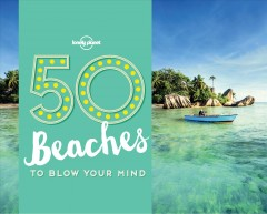 50 beaches to blow your mind /  written by Ben Handicott and Kayla Ryan.