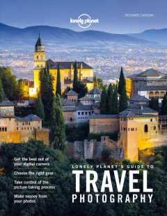 Lonely Planet's guide to travel photography /  Richard I'Anson.