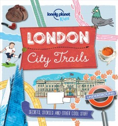 London city trails : secrets, stories and other cool stuff / Lonely Planet Kids.