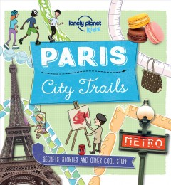 City Trails - Paris /  Lonely Planet Kids.