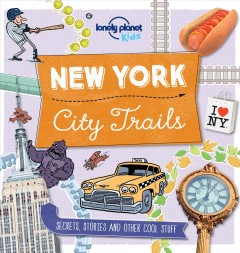 New York City trails : secrets, stories and other cool stuff / Lonely Planet.