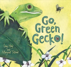 Go, green gecko! /  written by Gay Hay ; illustrated by Margaret Tolland. - written by Gay Hay ; illustrated by Margaret Tolland.