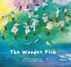 The wooden fish /  written by Wenxuan Cao ; illustrated by Yanling Gong. - written by Wenxuan Cao ; illustrated by Yanling Gong.
