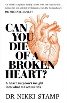 Can you die of a broken heart? : a heart surgeon's insight into what makes us tick / Dr Nikki Stamp.