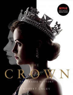 The crown. the official companion : Elizabeth II, Winston Churchill, and the making of a young queen, (1947-1955) / Robert Lacey.