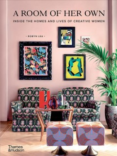 A room of her own : inside the homes and lives of creative women / Robyn Lea.