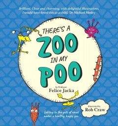 There's a zoo in my poo /  by Felice Jacka ; illustrated by Rob Craw. - by Felice Jacka ; illustrated by Rob Craw.