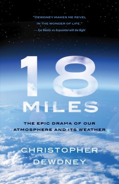 18 miles : the epic drama of our atmosphere and its weather / Christopher Dewdney.