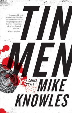 Tin men : a crime novel / Mike Knowles. - Mike Knowles.
