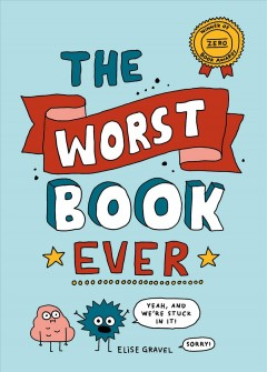 The worst book ever /  Elise Gravel. - Elise Gravel.