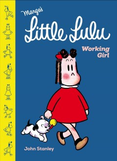 Little Lulu : working girl / John Stanley. - John Stanley.