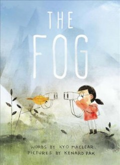 The fog /  Kyo Maclear ; illustrated by Kenard Pak. - Kyo Maclear ; illustrated by Kenard Pak.