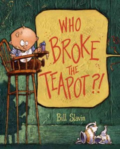 Who broke the teapot?! /  Bill Slavin. - Bill Slavin.