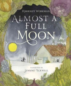 Almost a full moon /  Hawksley Workman ; illustrated by Jensine Eckwall. - Hawksley Workman ; illustrated by Jensine Eckwall.