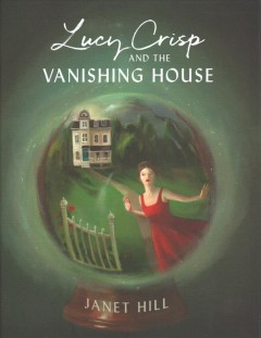 Lucy Crisp and the vanishing house /  Janet Hill - Janet Hill