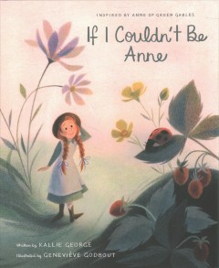 If I couldn't be Anne /  written by Kallie George ; illustrated by Geneviève Godbout. - written by Kallie George ; illustrated by Geneviève Godbout.