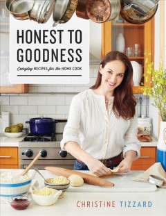 Honest to goodness : everyday recipes for the home cook / Christine Tizzard. - Christine Tizzard.