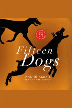 Fifteen dogs : an apologue / André Alexis.