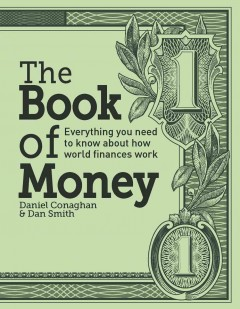 The book of money : everything you need to know about how finances work / Daniel Conaghan.