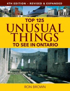 Top 125 unusual things to see in Ontario /  Ron Brown.
