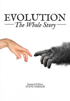 Evolution, the whole story /  general editor, Steve Parker. - general editor, Steve Parker.