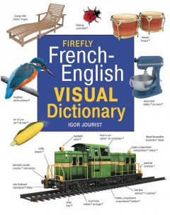 Firefly French-English visual dictionary /  edited by Nancy Foran. - edited by Nancy Foran.