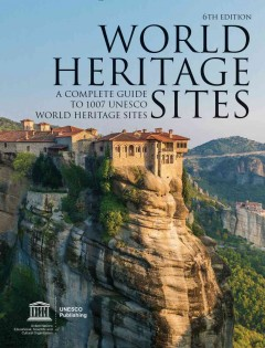 World heritage sites : a complete guide to 1,007 UNESCO world heritage sites.