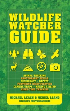 Wildlife watcher guide : by wildlife photographers / Michael Leach and Meriel Lland.