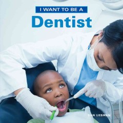 I want to be a dentist /  Dan Liebman. - Dan Liebman.