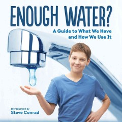 Enough water? : a guide to what we have and how we use it / editors of Firefly ; introduction by Steve Conrad. - editors of Firefly ; introduction by Steve Conrad.