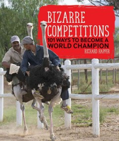 Bizarre competitions : 101 ways to become a world champion / Richard Happer.