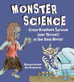 Monster science : could monsters survive (and thrive!) in the real world? / written by Helaine Becker ; illustrated by Phil McAndrew. - written by Helaine Becker ; illustrated by Phil McAndrew.