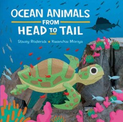 Ocean animals from head to tail /  written by Stacey Roderick ; illustrated by Kwanchai Moriya. - written by Stacey Roderick ; illustrated by Kwanchai Moriya.