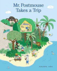 Mr. Postmouse takes a trip /  written and illustrated by Marianne Dubuc.
