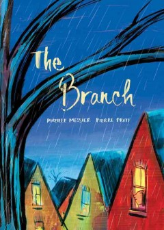 The branch /  written by Mireille Messier ; illustrated by Pierre Pratt. - written by Mireille Messier ; illustrated by Pierre Pratt.